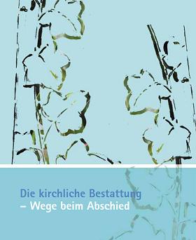 """Ökumenische Broschüre """"Die kirchliche Bestattung – Wege beim Abschied"""""""