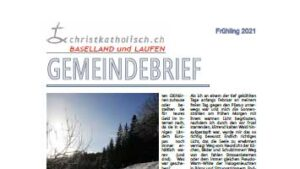 Gemeindebrief der christkatholischen Kirchgemeinden Baselland und Laufen Frühling 2021
