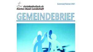 Gemeindebrief der christkatholischen Kirchgemeinden Allschwil-Schönenbuch, Birsigtal, Baselland und Laufen - Sommer/Herbst 2021